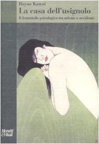 La casa dell'usignolo. Il femminile psicologico tra oriente e occidente (Hayao Kawai) - Moretti