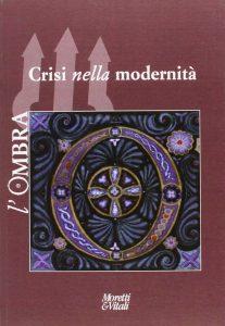 Crisi nella modernità (Rivista L'Ombra) - Moretti e Vitali