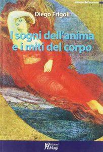 I sogni dell'anima e i miti del corpo (Diego Frigoli)