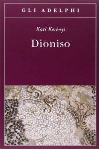 Dioniso. Archetipo della vita indistruttibile (Karl Kerenyi)