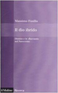 Il dio ibrido. Dioniso e le Baccanti nel Novecento (Massimo Fusillo)