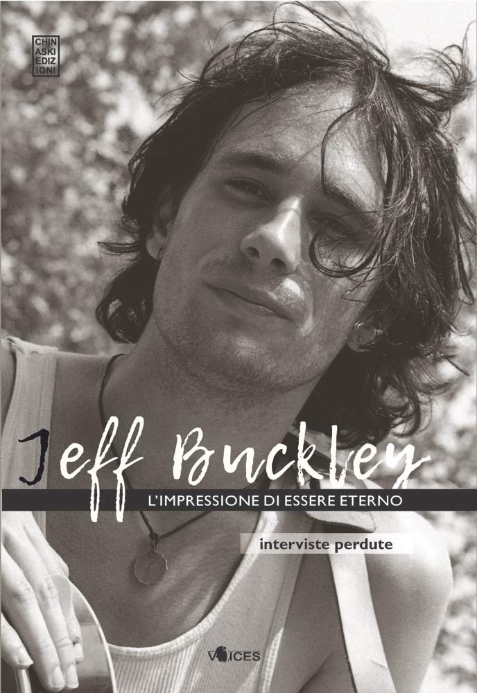 Jeff BUckley. L'impressione di essere eterni. Interviste perdute