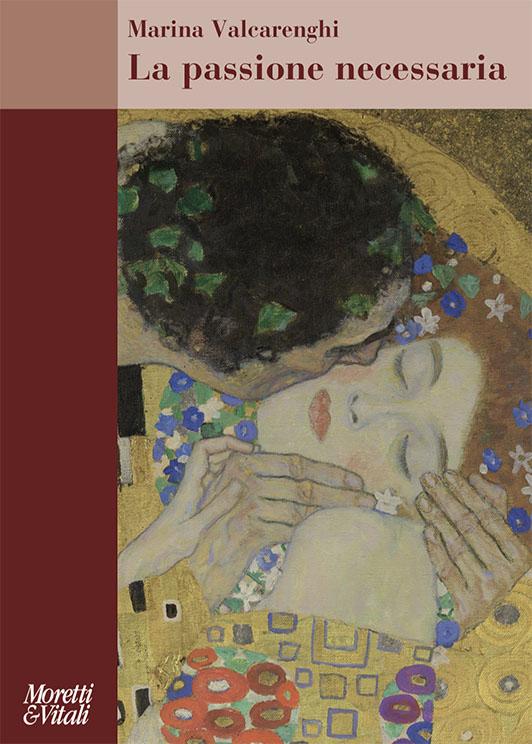 La passione necessaria - Marina Valcarenghi - Moretti e Vitali