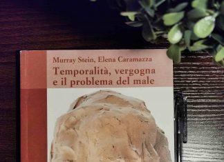 temporalità, vergogna e il problema del male (Murray Stein; Elena Caramazza) - Moretti&Vitali 2019