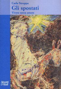 Gli spostati. Vivere senza amore (Carla Stroppa) - Moretti&Vitali
